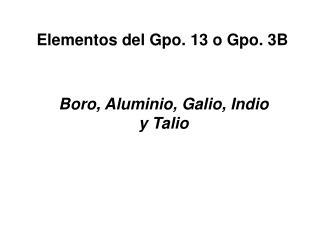 Elementos del Gpo. 13 o Gpo. 3B