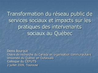 Transformation du r seau public de services sociaux et impacts sur les pratiques des intervenants sociaux au Qu bec