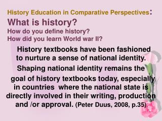 History Education in Comparative Perspectives:  What is history  How do you define history How did you learn World war I