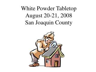 White Powder Tabletop August 20-21, 2008 San Joaquin County