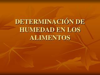 DETERMINACI N DE HUMEDAD EN LOS ALIMENTOS