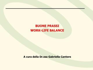 BUONE PRASSI WORK-LIFE BALANCE       A cura della Dr.ssa Gabriella Cantore