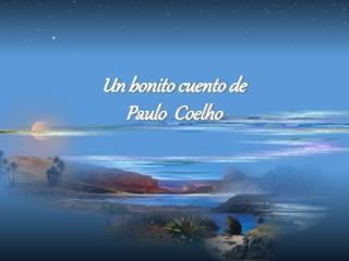 Un bonito cuento de Paulo  Coelho