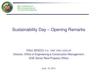 Sustainability Day   Opening Remarks    PAUL BOSCO, P.E., PMP, CFM, LEED-AP Director, Office of Engineering  Constructio