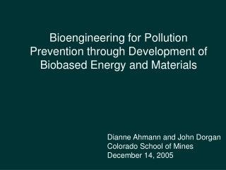 Bioengineering for Pollution Prevention through Development of Biobased Energy and Materials