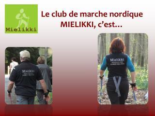 Le club de marche nordique MIELIKKI, c est