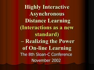 Highly Interactive Asynchronous  Distance Learning Interactions as a new standard    Realizing the Power  of On-line Lea