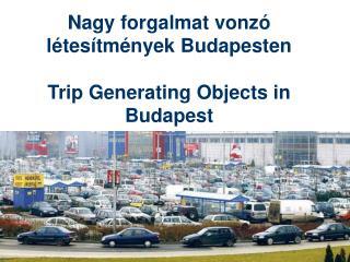 Nagy forgalmat vonz  l tes tm nyek Budapesten  Trip Generating Objects in Budapest