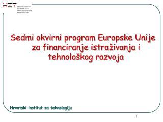 Sedmi okvirni program Europske Unije za financiranje istra ivanja i tehnolo kog razvoja       Hrvatski institut za tehno