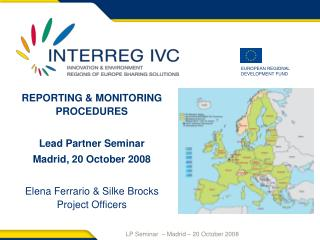 REPORTING  MONITORING PROCEDURES  Lead Partner Seminar Madrid, 20 October 2008  Elena Ferrario  Silke Brocks Project Off