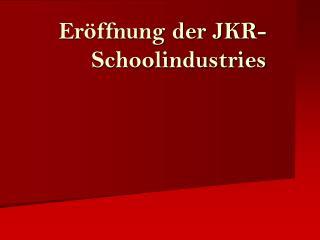Er ffnung der JKR-Schoolindustries
