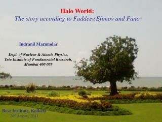 Indranil Mazumdar  Dept. of Nuclear  Atomic Physics, Tata Institute of Fundamental Research, Mumbai 400 005