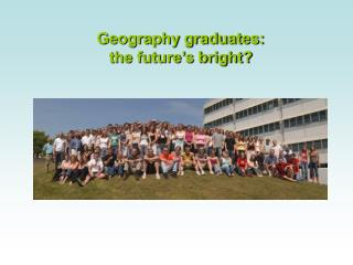 Geography graduates:  the future s bright