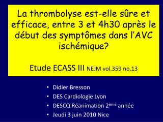 La thrombolyse est-elle s re et efficace, entre 3 et 4h30 apr s le d but des sympt mes dans l AVC isch mique  Etude ECAS
