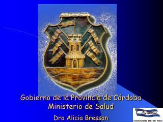 Gobierno de la Provincia de C rdoba Ministerio de Salud Dra Alicia Bressan