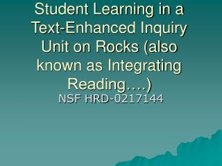 Student Learning in a  Text-Enhanced Inquiry Unit on Rocks also known as Integrating Reading .