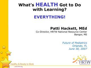 Patti Hackett, MEd Co-Director, HRTW National Resource Center Bangor, ME   Future of Pediatrics  Orlando, FL June 30, 20