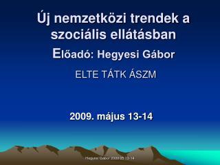 j nemzetk zi trendek a szoci lis ell t sban  Eload : Hegyesi G bor   ELTE T TK  SZM