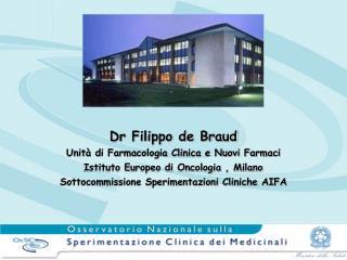 Dr Filippo de Braud Unit  di Farmacologia Clinica e Nuovi Farmaci  Istituto Europeo di Oncologia , Milano Sottocommissio