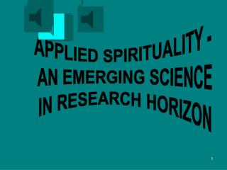 APPLIED SPIRITUALITY -           AN EMERGING SCIENCE          IN RESEARCH HORIZON