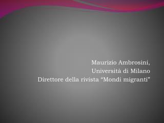 Maurizio Ambrosini, Universit  di Milano Direttore della rivista  Mondi migranti