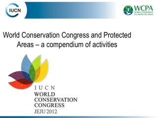 World Conservation Congress and Protected Areas   a compendium of activities