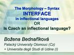 The Morphology   Syntax      INTERFACE  in inflectional languages  OR Is Czech an inflectional language