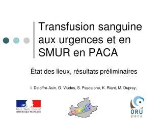 Transfusion sanguine  aux urgences et en SMUR en PACA