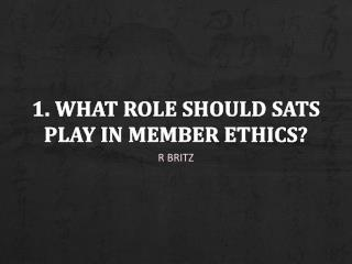 1. What role should SATS play in member Ethics