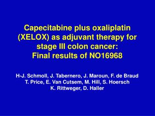 Capecitabine plus oxaliplatin XELOX as adjuvant therapy for stage III colon cancer: Final results of NO16968