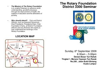 The Mission of The Rotary Foundation is to enable Rotarians to advance world understanding, goodwill and peace through t