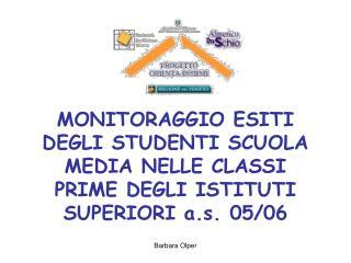 MONITORAGGIO ESITI DEGLI STUDENTI SCUOLA MEDIA NELLE CLASSI PRIME DEGLI ISTITUTI SUPERIORI a.s. 05