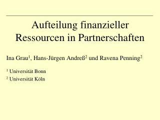 Aufteilung finanzieller Ressourcen in Partnerschaften   Ina Grau1, Hans-J rgen Andre 2 und Ravena Penning2  1 Universit