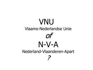 VNU Vlaams-Nederlandse Unie of N-V-A Nederland-Vlaanderen-Apart
