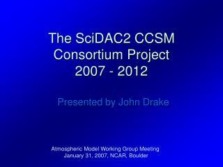 The SciDAC2 CCSM Consortium Project 2007 - 2012