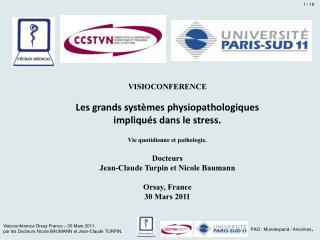 Visioconf rence Orsay France   30 Mars 2011. par les Docteurs Nicole BAUMANN et Jean-Claude TURPIN.