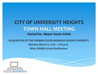 CITY OF UNIVERSITY HEIGHTS TOWN HALL MEETING Hosted by:  Mayor Susan Infeld
