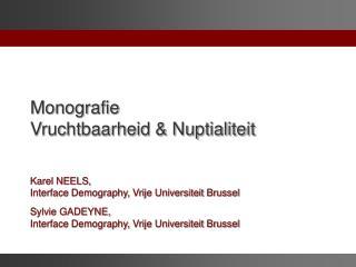 Monografie  Vruchtbaarheid  Nuptialiteit    Karel NEELS,  Interface Demography, Vrije Universiteit Brussel  Sylvie GADEY