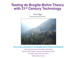 Testing de Broglie-Bohm Theory with 21st Century Technology  Peter J. Riggs Australian National University