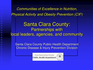 Communities of Excellence in Nutrition,  Physical Activity and Obesity Prevention CX3   Santa Clara County:   Partnershi