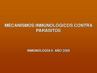 MECANISMOS INMUNOL GICOS CONTRA PAR SITOS   INMUNOLOG A II. A O 2008
