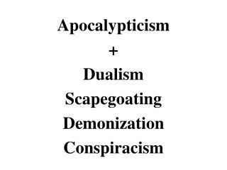 Apocalypticism  Dualism Scapegoating Demonization Conspiracism