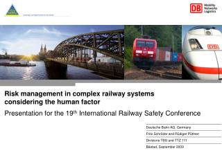 Risk management in complex railway systems considering the human factor Presentation for the 19th International Railway