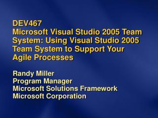DEV467 Microsoft Visual Studio 2005 Team System: Using Visual Studio 2005 Team System to Support Your Agile Processes