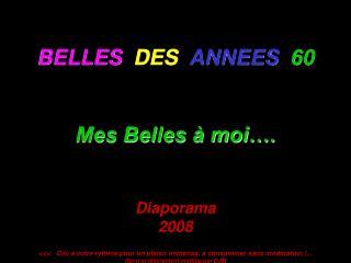 BELLES  DES  ANNEES  60   Mes Belles   moi .   Diaporama  2008      Clic   votre rythme pour un plaisir immense,   conso
