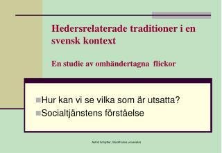 Hedersrelaterade traditioner i en svensk kontext  En studie av omh ndertagna  flickor