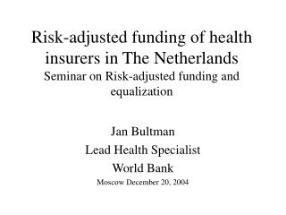 Risk-adjusted funding of health insurers in The Netherlands Seminar on Risk-adjusted funding and equalization