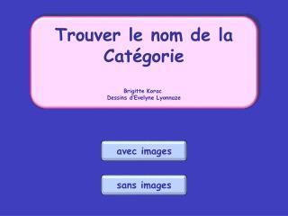 Trouver le nom de la Cat gorie  Brigitte Korac  Dessins d Evelyne Lyonnaze