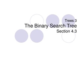 Trees 3 The Binary Search Tree Section 4.3