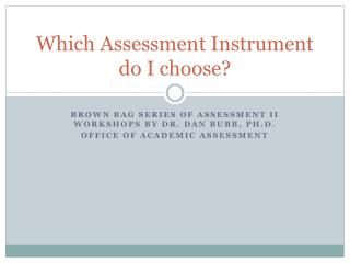 Which Assessment Instrument do I choose